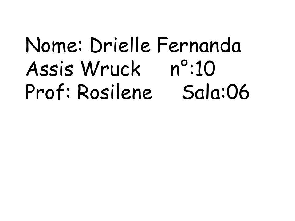 Nome: Drielle Fernanda Assis Wruck n°:10