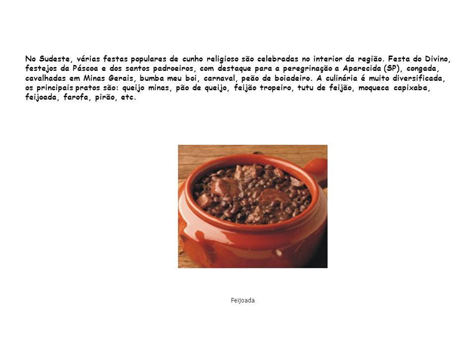 No Sudeste, várias festas populares de cunho religioso são celebradas no interior da região. Festa do Divino, festejos da Páscoa e dos santos padroeiros, com destaque para a peregrinação a Aparecida (SP), congada, cavalhadas em Minas Gerais, bumba meu boi, carnaval, peão de boiadeiro. A culinária é muito diversificada, os principais pratos são: queijo minas, pão de queijo, feijão tropeiro, tutu de feijão, moqueca capixaba, feijoada, farofa, pirão, etc.