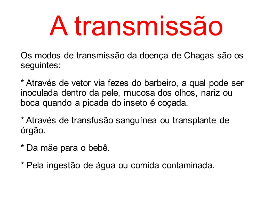 A transmissão Os modos de transmissão da doença de Chagas são os seguintes: