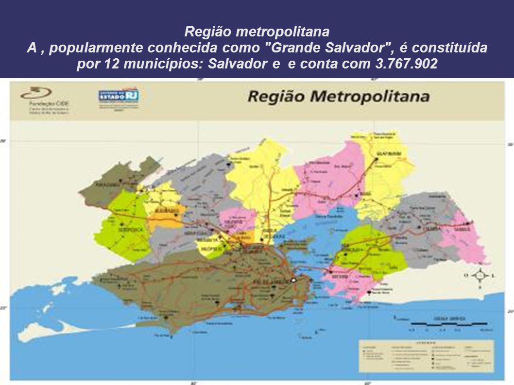 Região metropolitana A , popularmente conhecida como Grande Salvador , é constituída por 12 municípios: Salvador e e conta com 3.767.902