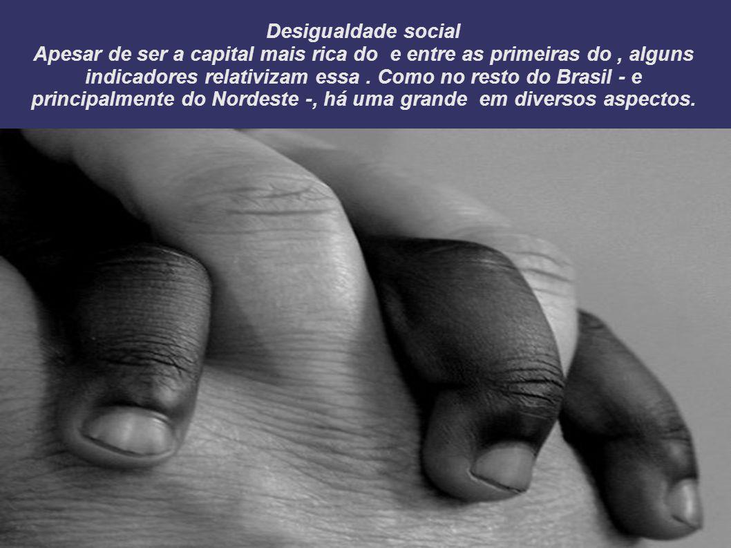 Desigualdade social Apesar de ser a capital mais rica do e entre as primeiras do , alguns indicadores relativizam essa .