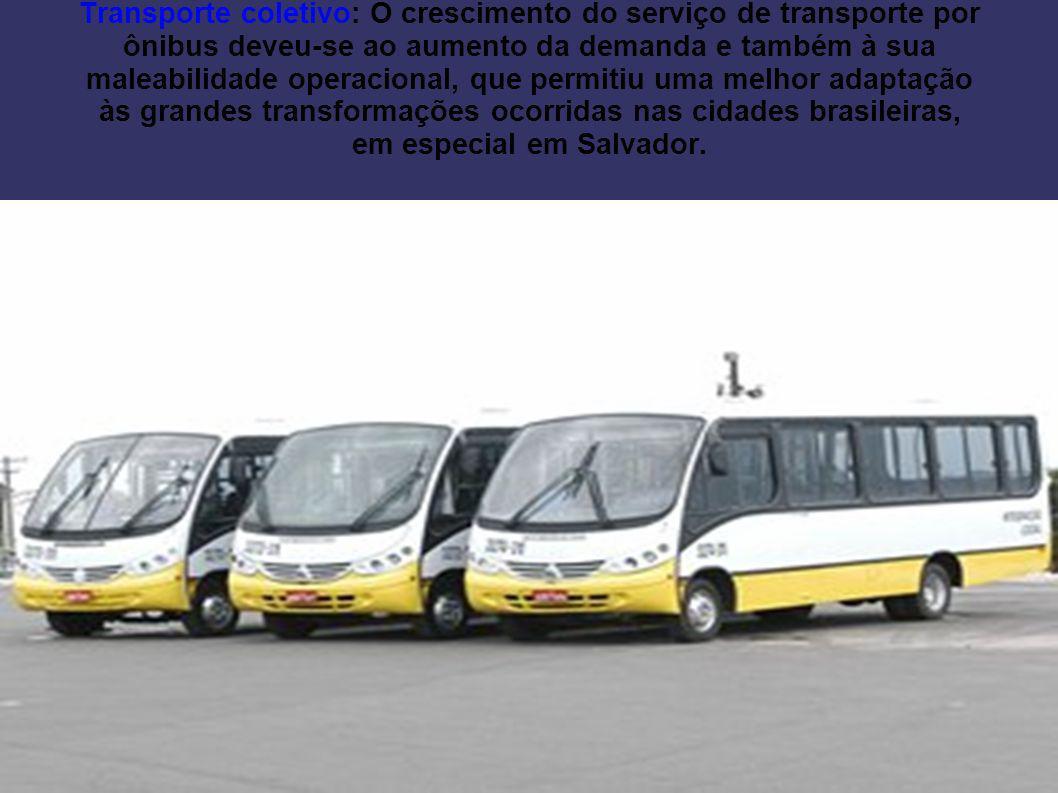 Transporte coletivo: O crescimento do serviço de transporte por ônibus deveu-se ao aumento da demanda e também à sua maleabilidade operacional, que permitiu uma melhor adaptação às grandes transformações ocorridas nas cidades brasileiras, em especial em Salvador.