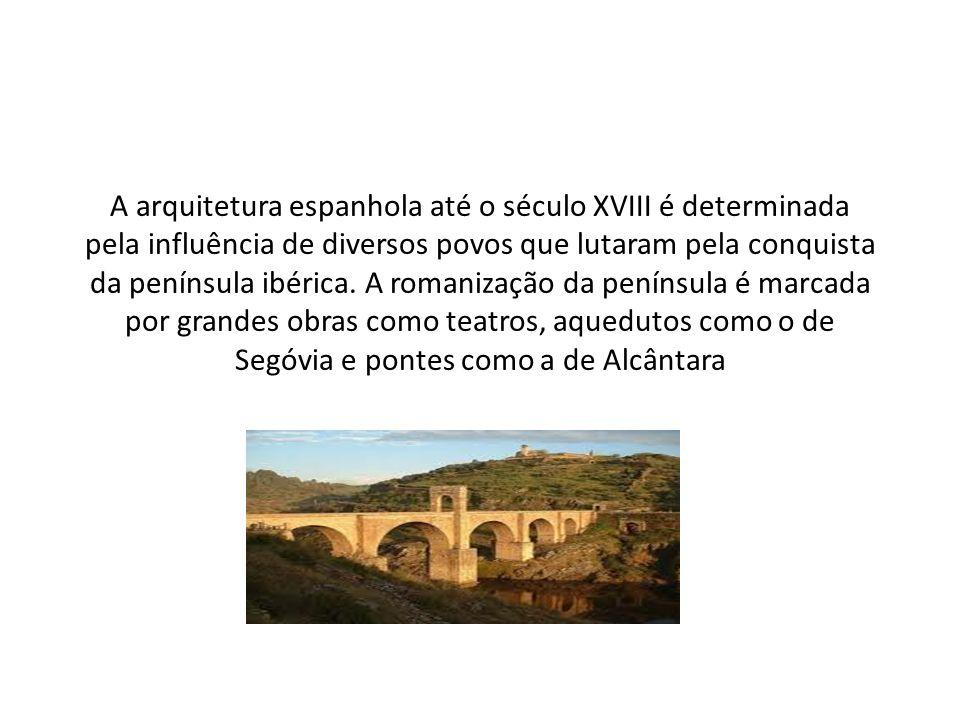 A arquitetura espanhola até o século XVIII é determinada pela influência de diversos povos que lutaram pela conquista da península ibérica.