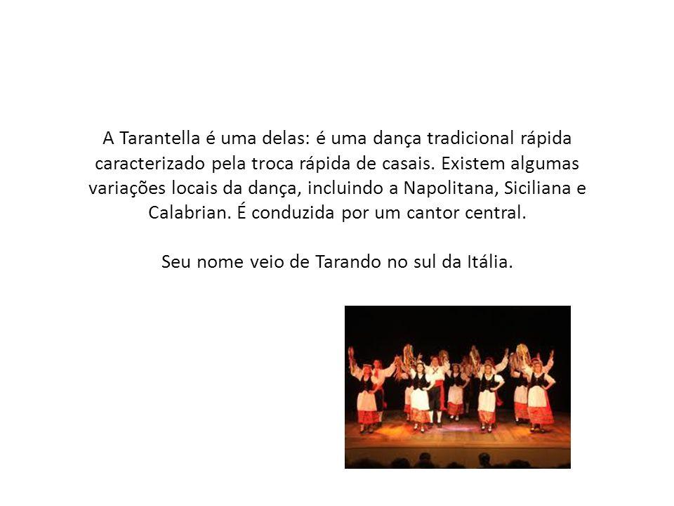 A Tarantella é uma delas: é uma dança tradicional rápida caracterizado pela troca rápida de casais.