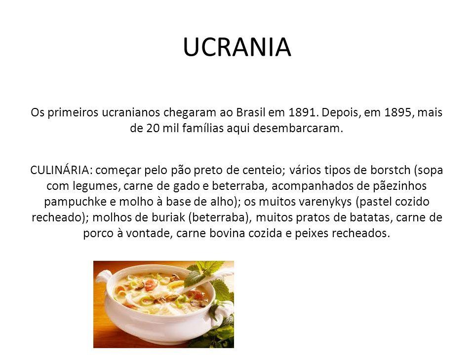 UCRANIA Os primeiros ucranianos chegaram ao Brasil em 1891. Depois, em 1895, mais de 20 mil famílias aqui desembarcaram.