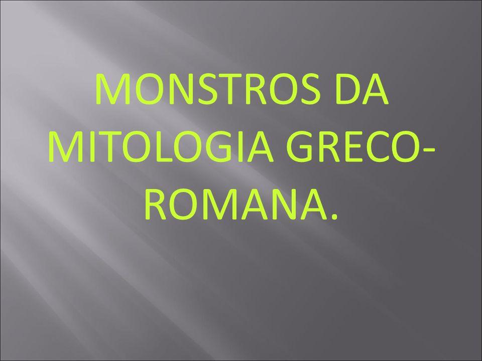 MONSTROS DA MITOLOGIA GRECO-ROMANA.