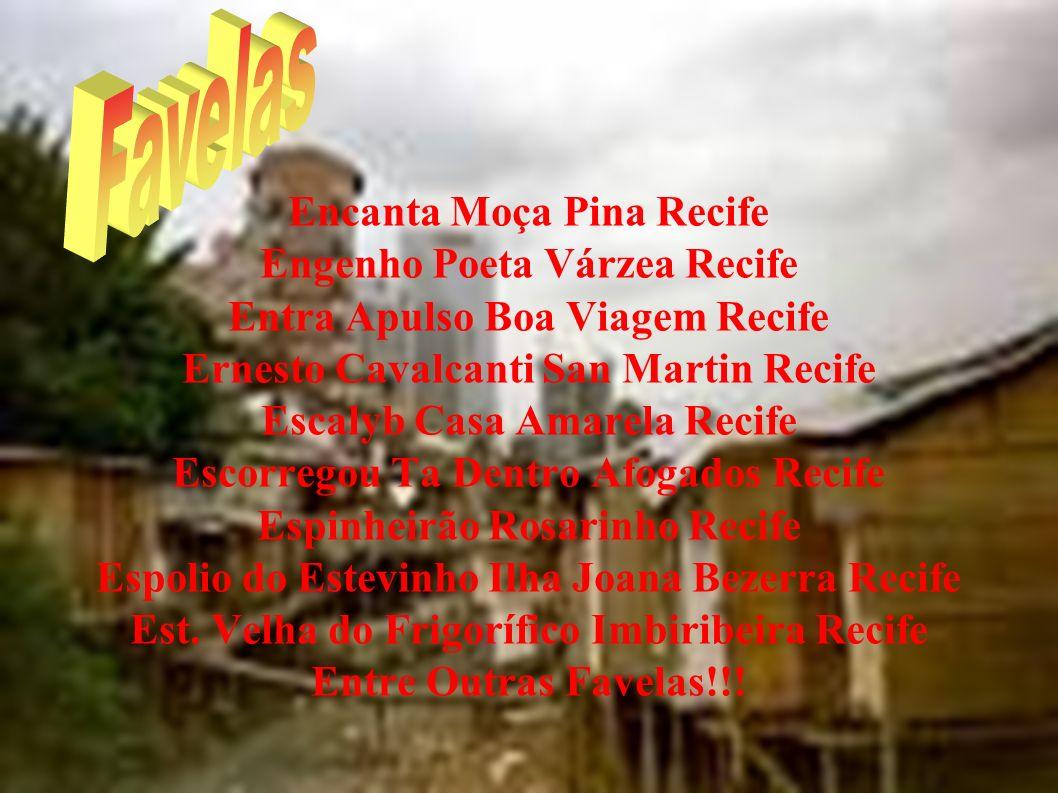 Favelas Encanta Moça Pina Recife Engenho Poeta Várzea Recife