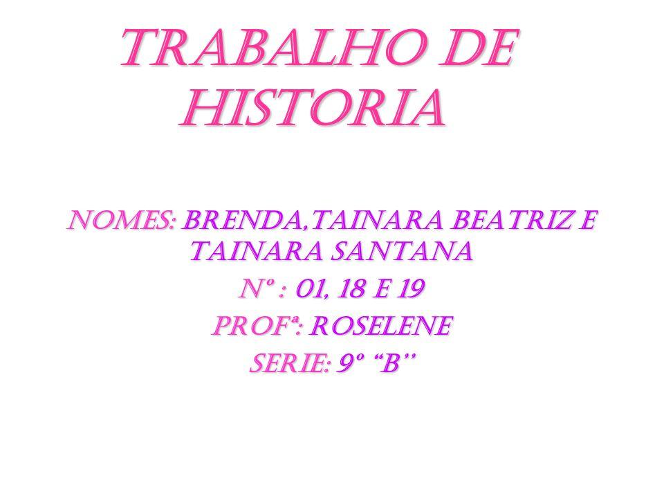 Nomes: Brenda,Tainara Beatriz e Tainara Santana