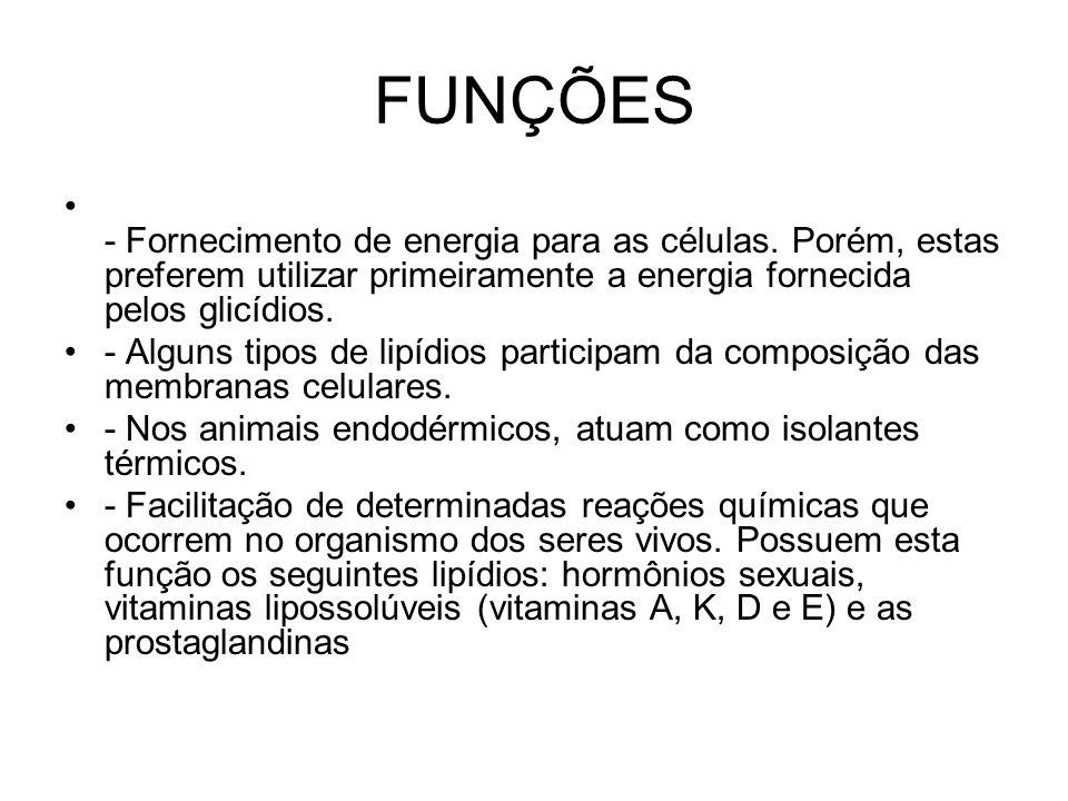 FUNÇÕES - Fornecimento de energia para as células. Porém, estas preferem utilizar primeiramente a energia fornecida pelos glicídios.