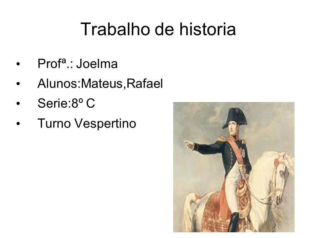 Trabalho de historia Profª.: Joelma Alunos:Mateus,Rafael Serie:8º C