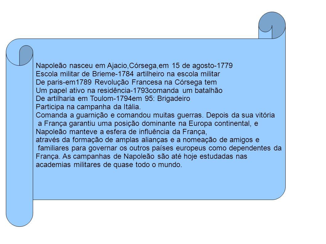 Napoleão nasceu em Ajacio,Córsega,em 15 de agosto-1779