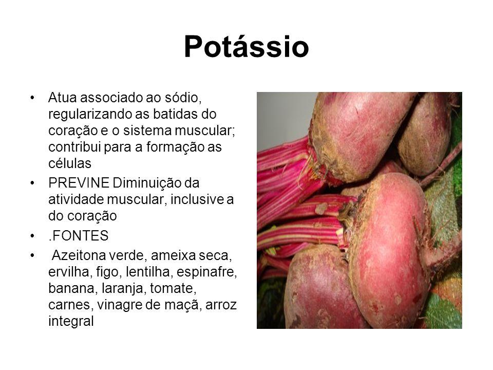 Potássio Atua associado ao sódio, regularizando as batidas do coração e o sistema muscular; contribui para a formação as células.