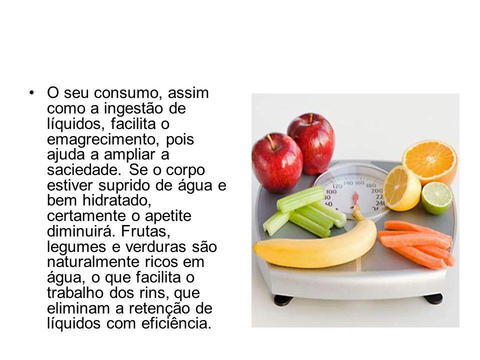 O seu consumo, assim como a ingestão de líquidos, facilita o emagrecimento, pois ajuda a ampliar a saciedade.