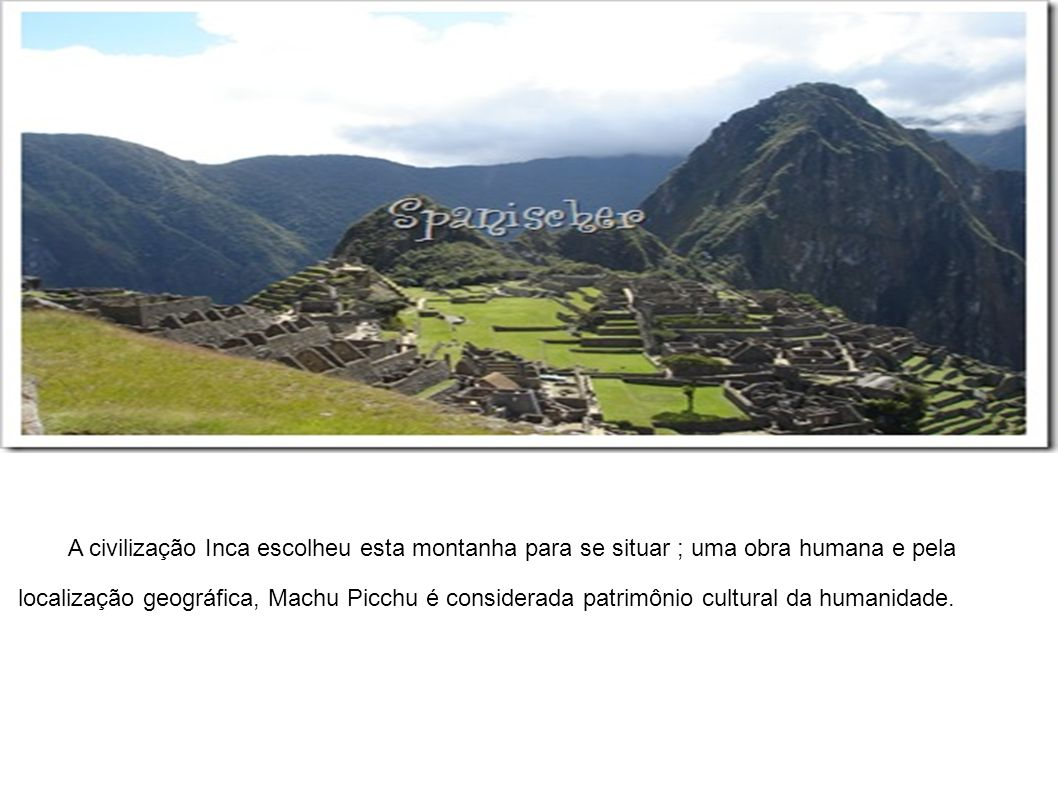 A civilização Inca escolheu esta montanha para se situar ; uma obra humana e pela