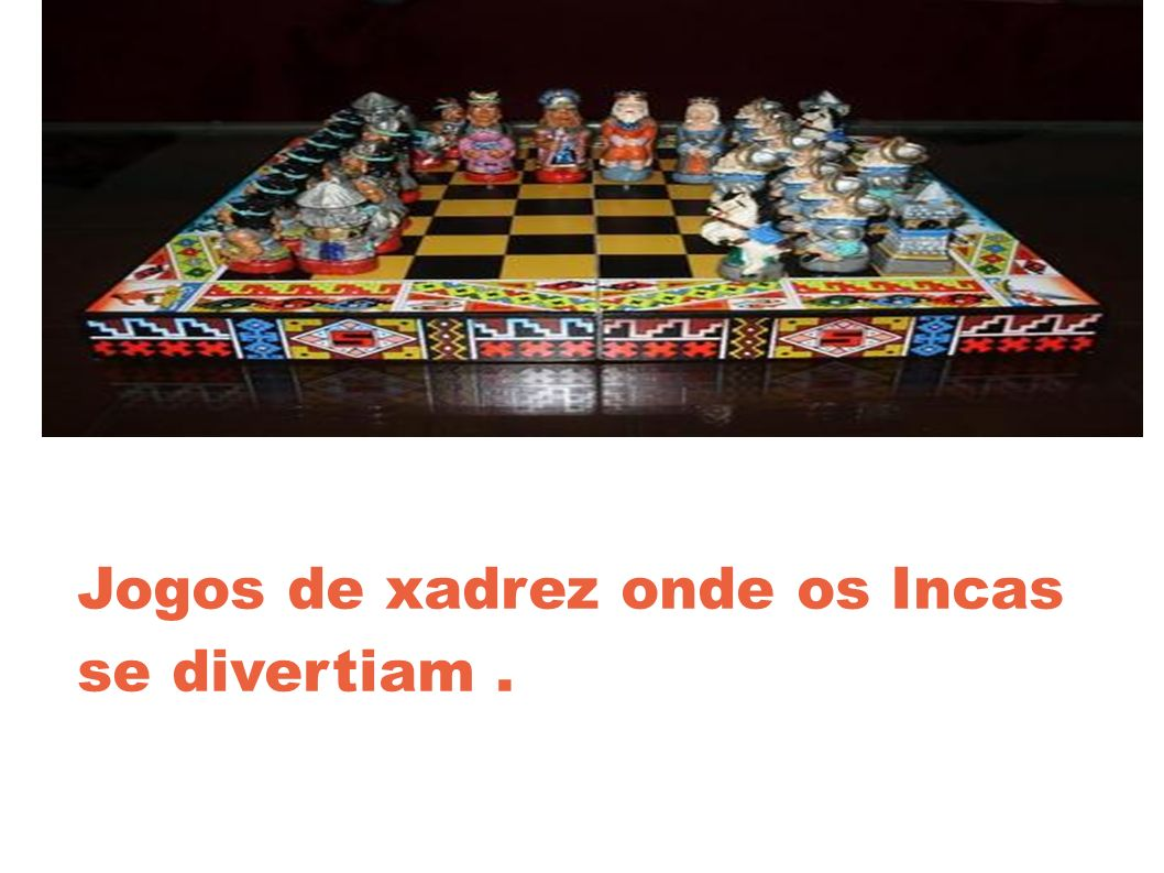 Jogos de xadrez onde os Incas se divertiam .