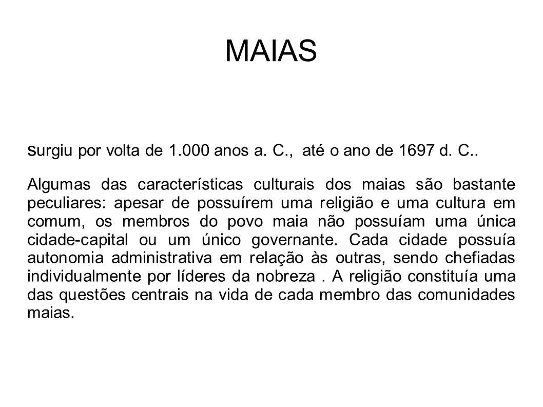 MAIAS surgiu por volta de 1.000 anos a. C., até o ano de 1697 d. C..