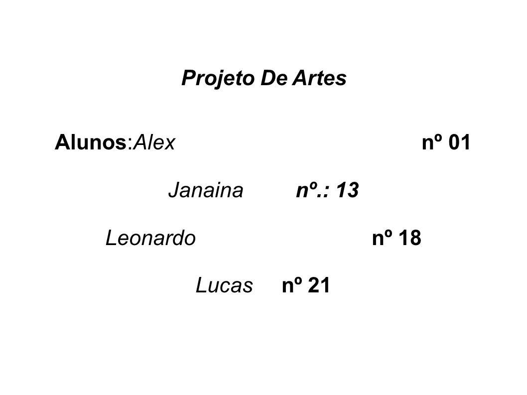 Projeto De Artes Alunos:Alex nº 01. Janaina nº.: 13.