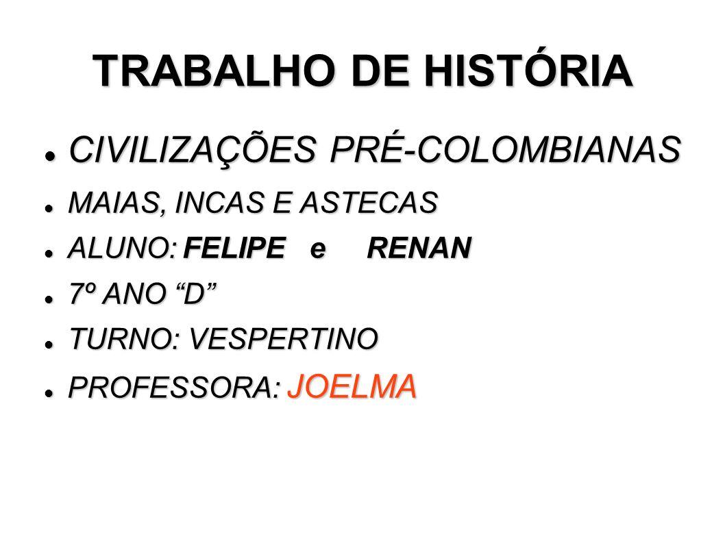 TRABALHO DE HISTÓRIA CIVILIZAÇÕES PRÉ-COLOMBIANAS