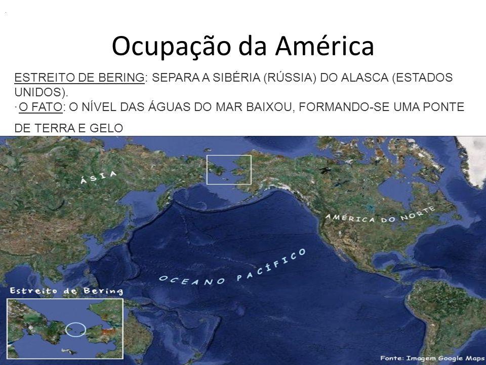 · Ocupação da América. ESTREITO DE BERING: SEPARA A SIBÉRIA (RÚSSIA) DO ALASCA (ESTADOS UNIDOS).