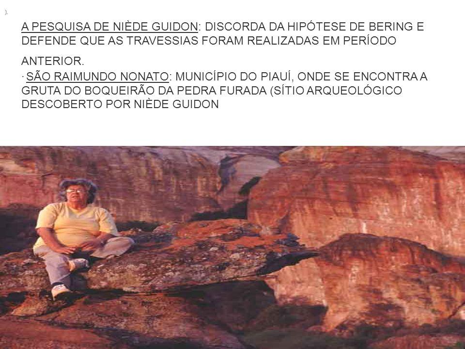 ).A PESQUISA DE NIÈDE GUIDON: DISCORDA DA HIPÓTESE DE BERING E DEFENDE QUE AS TRAVESSIAS FORAM REALIZADAS EM PERÍODO ANTERIOR.