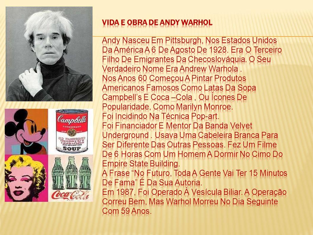 Vida e obra de Andy Warhol Andy Nasceu Em Pittsburgh, Nos Estados Unidos Da América A 6 De Agosto De 1928.