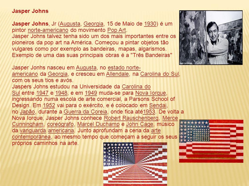Jasper JohnsJasper Johns, Jr (Augusta, Georgia, 15 de Maio de 1930) é um pintor norte-americano do movimento Pop Art.
