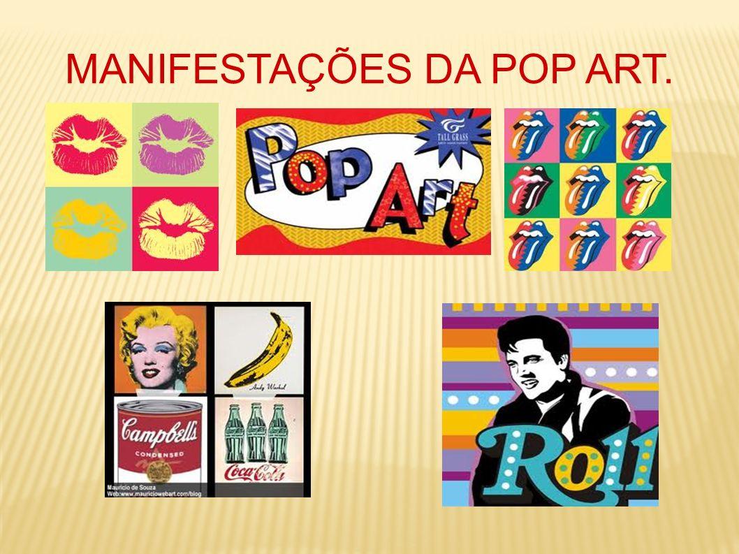 MANIFESTAÇÕES DA POP ART.