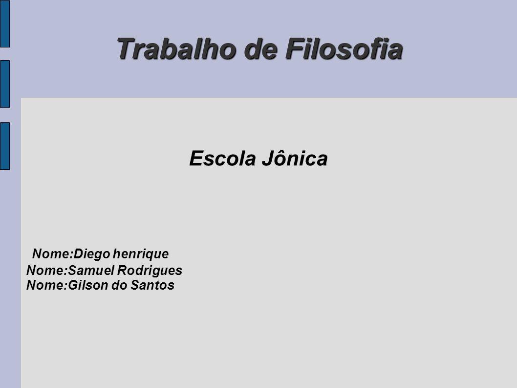 Trabalho de Filosofia Escola Jônica Nome:Diego henrique