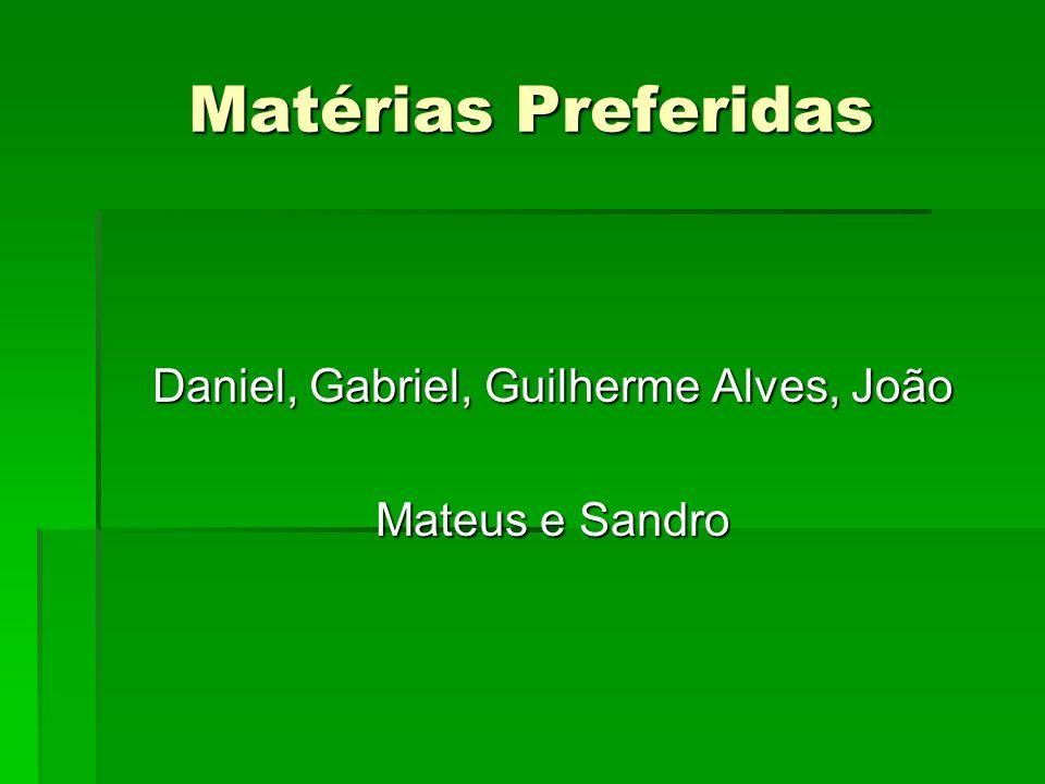 Daniel, Gabriel, Guilherme Alves, João