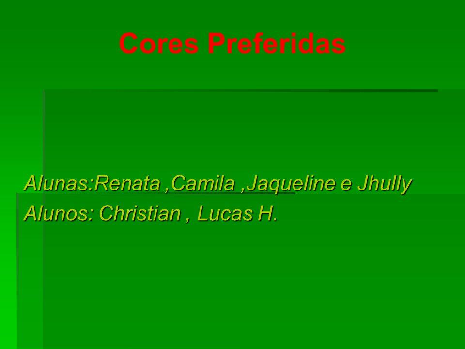 Alunas:Renata ,Camila ,Jaqueline e Jhully Alunos: Christian , Lucas H.
