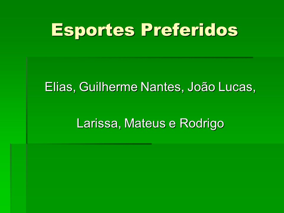 Esportes Preferidos Elias, Guilherme Nantes, João Lucas,