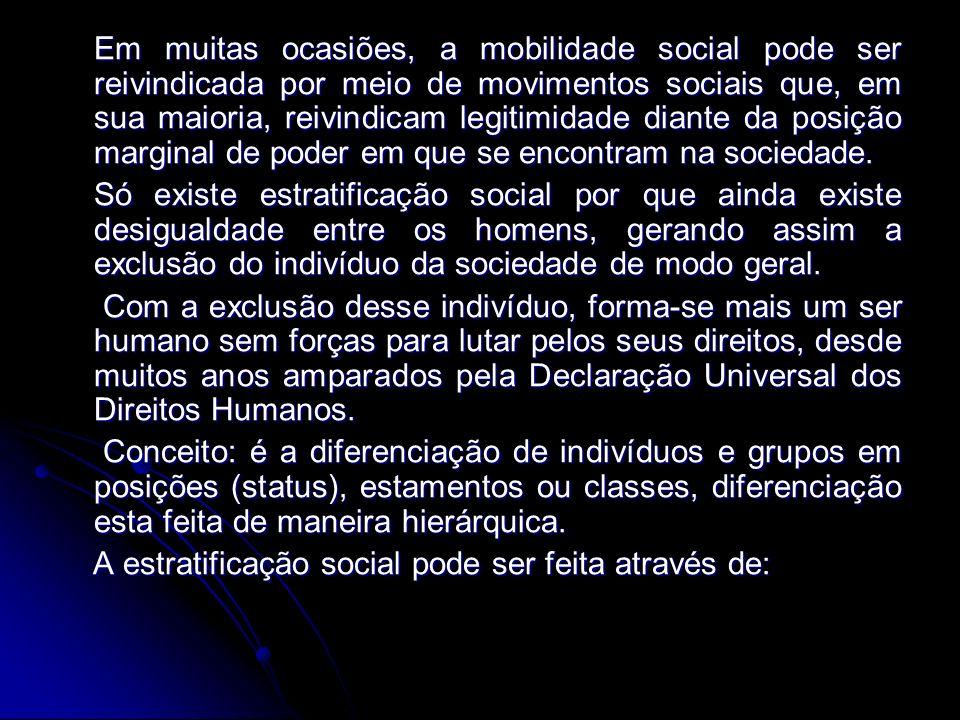 Em muitas ocasiões, a mobilidade social pode ser reivindicada por meio de movimentos sociais que, em sua maioria, reivindicam legitimidade diante da posição marginal de poder em que se encontram na sociedade.
