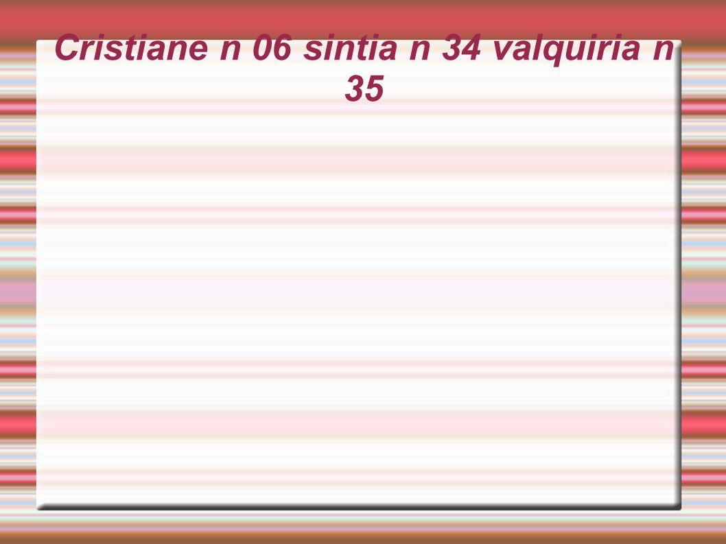 Cristiane n 06 sintia n 34 valquiria n 35
