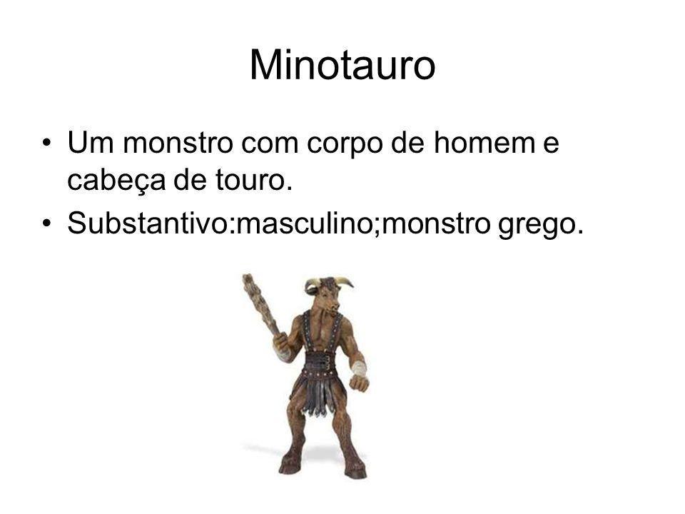 Minotauro Um monstro com corpo de homem e cabeça de touro.