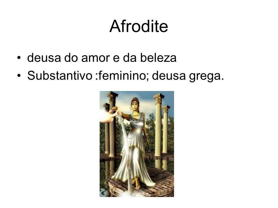 Afrodite deusa do amor e da beleza Substantivo :feminino; deusa grega.