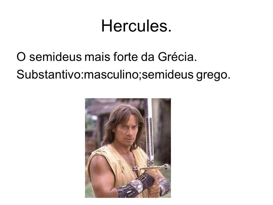 Hercules. O semideus mais forte da Grécia.