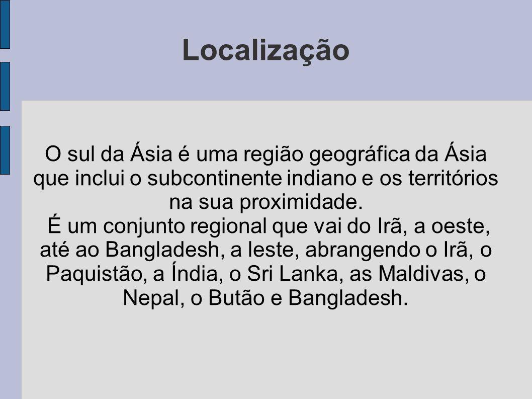 LocalizaçãoO sul da Ásia é uma região geográfica da Ásia que inclui o subcontinente indiano e os territórios na sua proximidade.