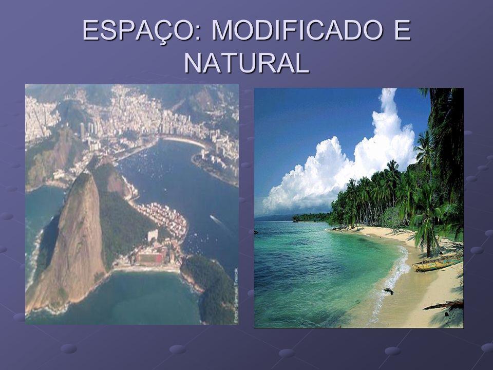 ESPAÇO: MODIFICADO E NATURAL