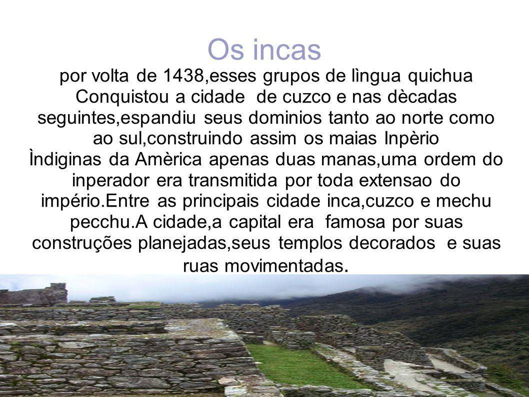 por volta de 1438,esses grupos de lìngua quichua