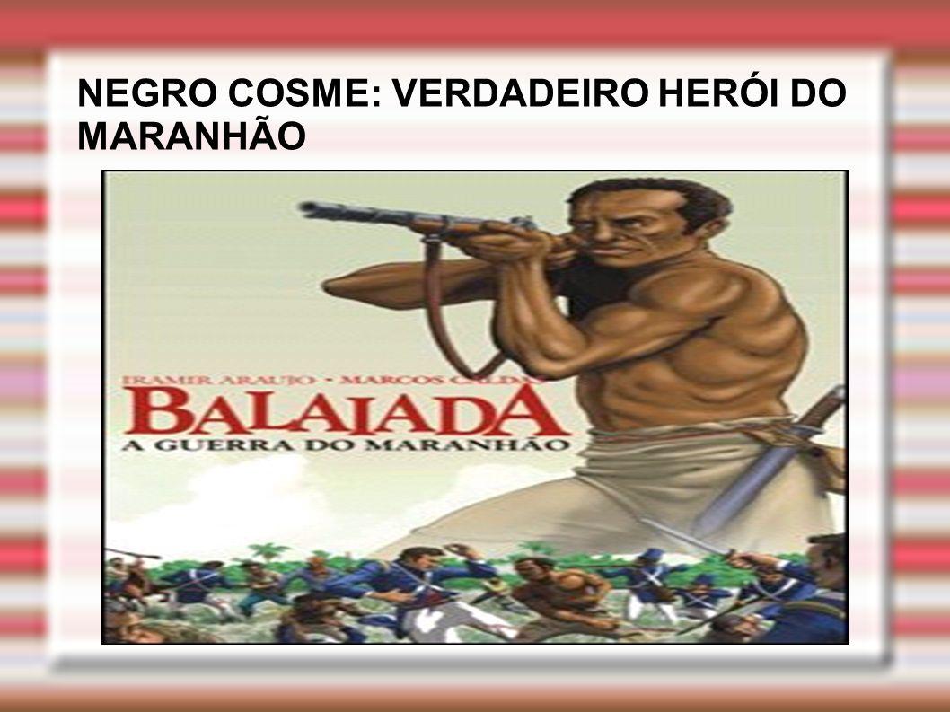 NEGRO COSME: VERDADEIRO HERÓI DO MARANHÃO