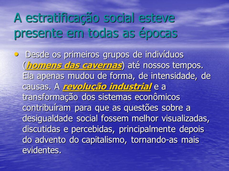 A estratificação social esteve presente em todas as épocas
