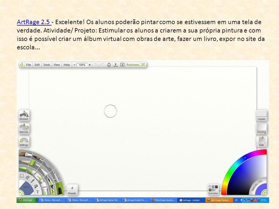 ArtRage 2.5 - Excelente. Os alunos poderão pintar como se estivessem em uma tela de verdade.