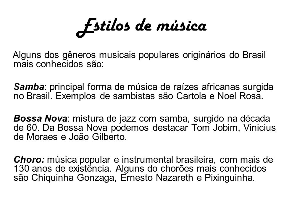 Estilos de música Alguns dos gêneros musicais populares originários do Brasil mais conhecidos são: