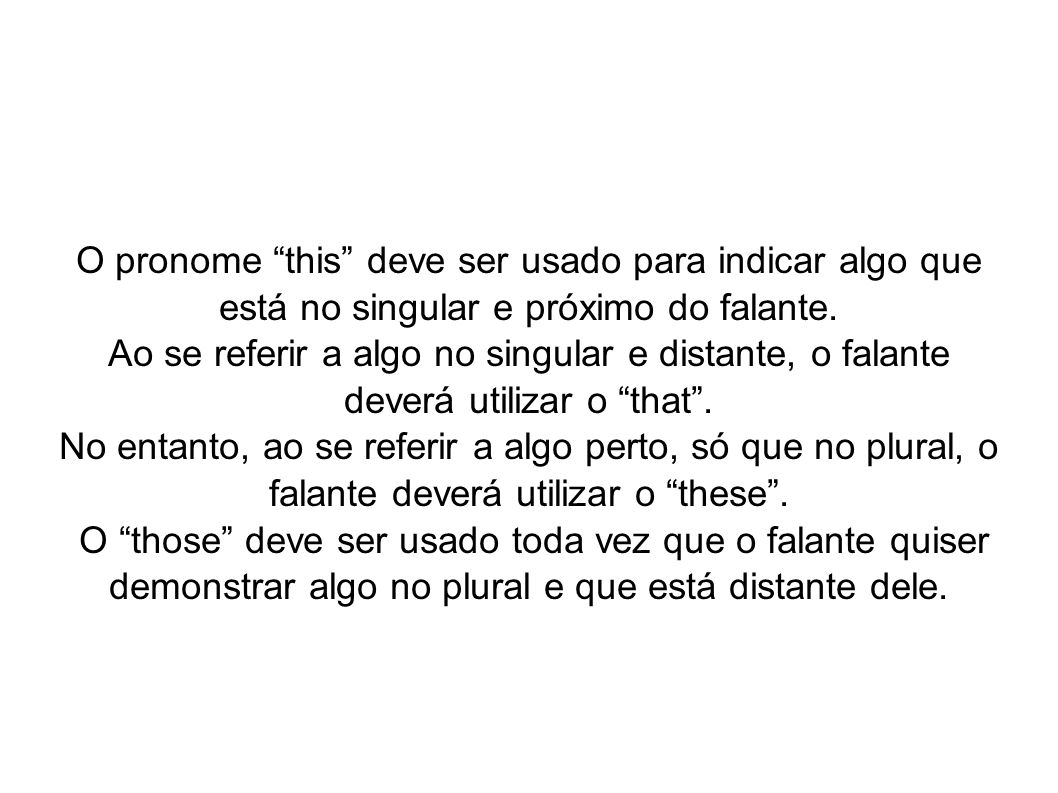 O pronome this deve ser usado para indicar algo que está no singular e próximo do falante.
