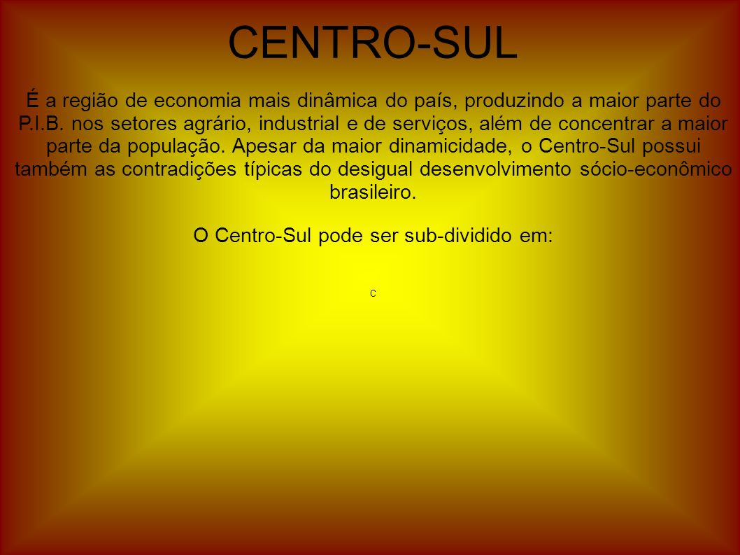 O Centro-Sul pode ser sub-dividido em: