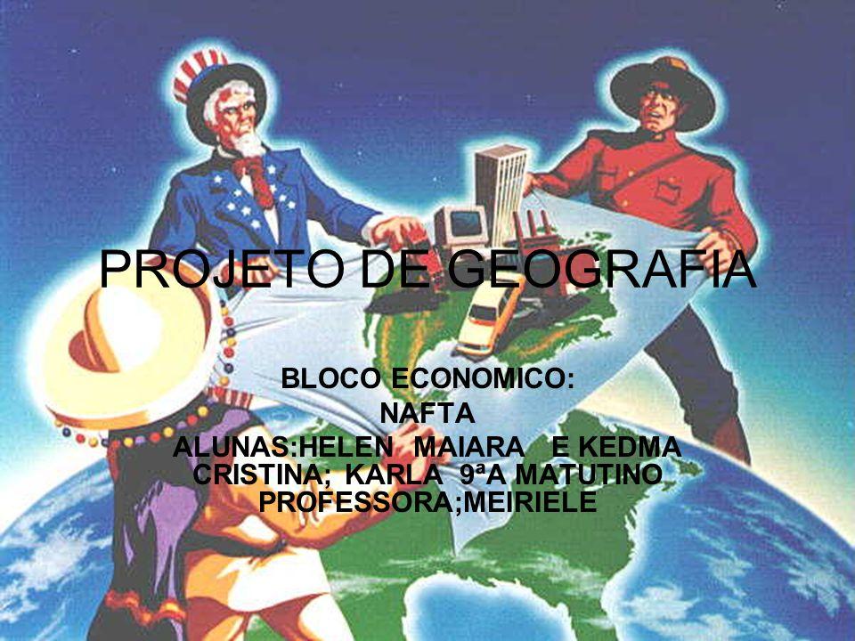PROJETO DE GEOGRAFIA BLOCO ECONOMICO: NAFTA