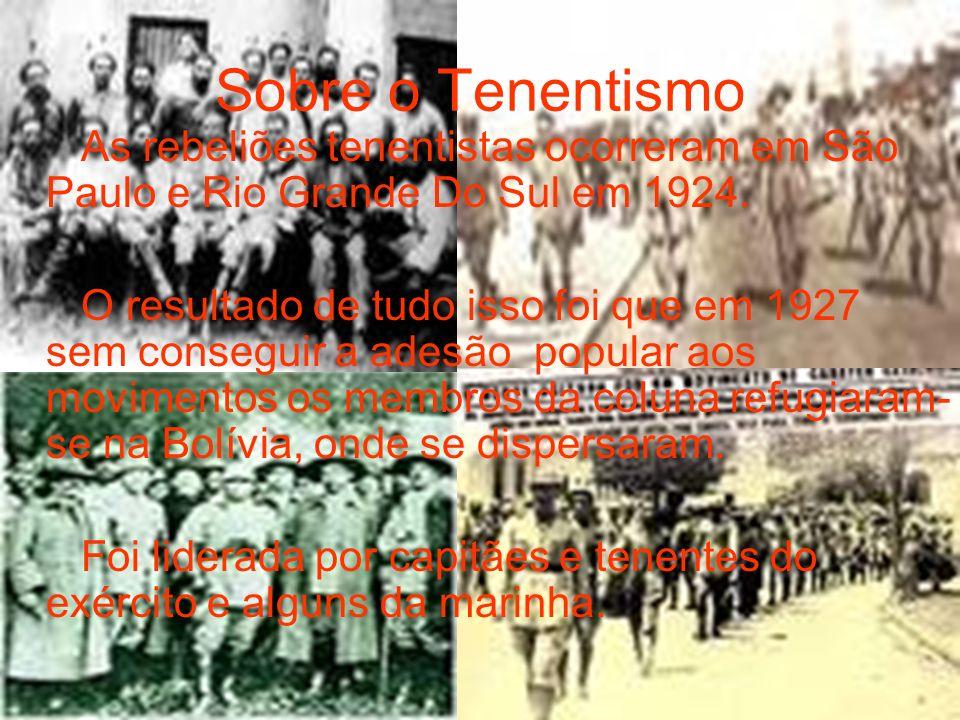 Sobre o TenentismoAs rebeliões tenentistas ocorreram em São Paulo e Rio Grande Do Sul em 1924.