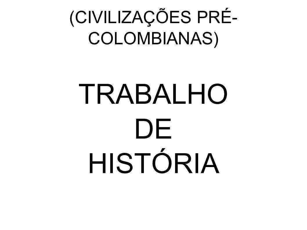 (CIVILIZAÇÕES PRÉ-COLOMBIANAS)
