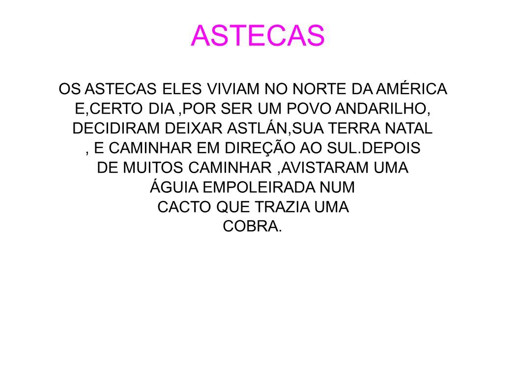 ASTECAS OS ASTECAS ELES VIVIAM NO NORTE DA AMÉRICA