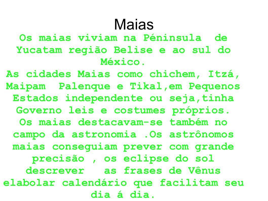 Maias Os maias viviam na Péninsula de Yucatam região Belise e ao sul do México.